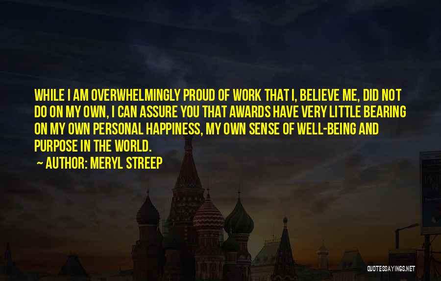 Proud Of My Work Quotes By Meryl Streep
