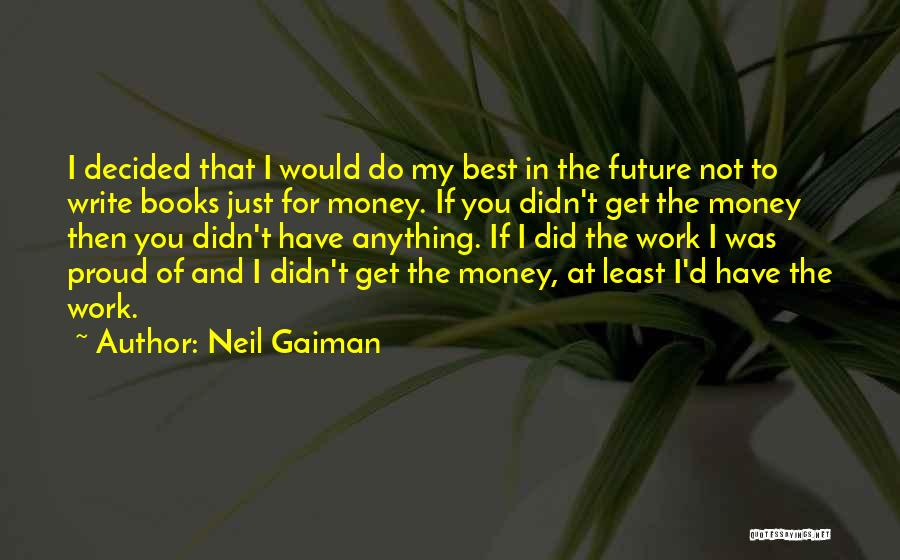 Proud Of My Work Quotes By Neil Gaiman