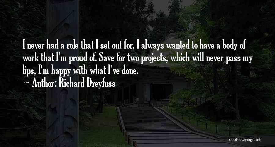 Proud Of My Work Quotes By Richard Dreyfuss