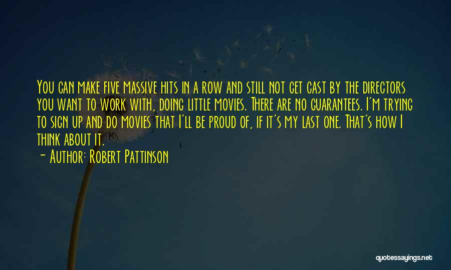 Proud Of My Work Quotes By Robert Pattinson