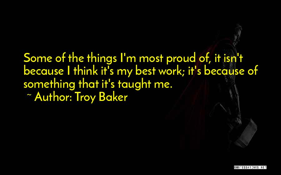 Proud Of My Work Quotes By Troy Baker