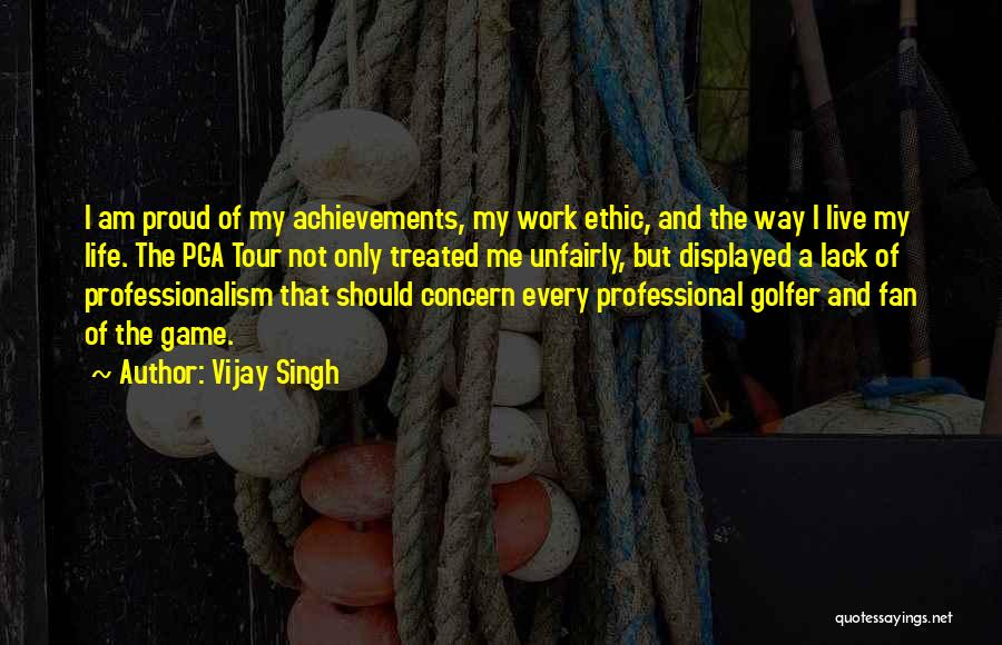 Proud Of My Work Quotes By Vijay Singh
