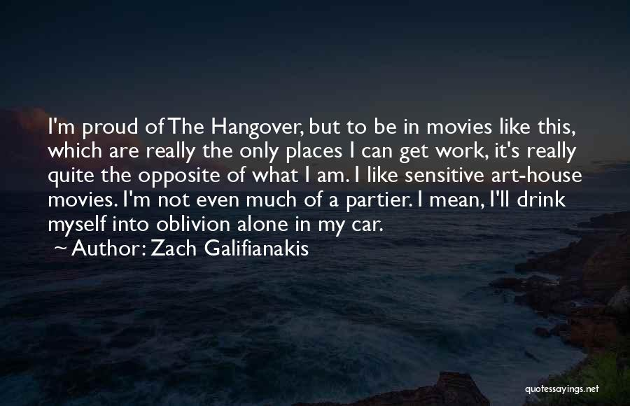 Proud Of My Work Quotes By Zach Galifianakis