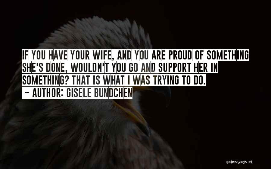 Proud Of Wife Quotes By Gisele Bundchen