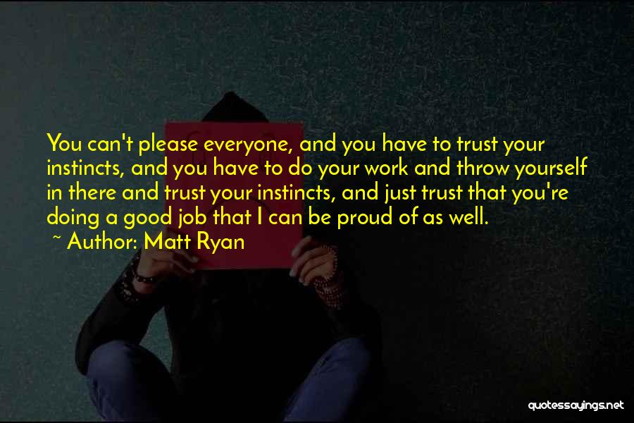 Proud Of Your Work Quotes By Matt Ryan