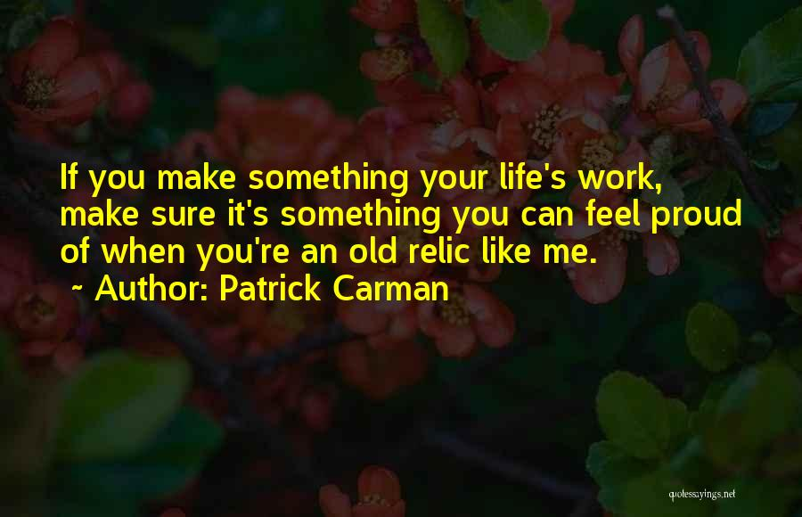 Proud Of Your Work Quotes By Patrick Carman
