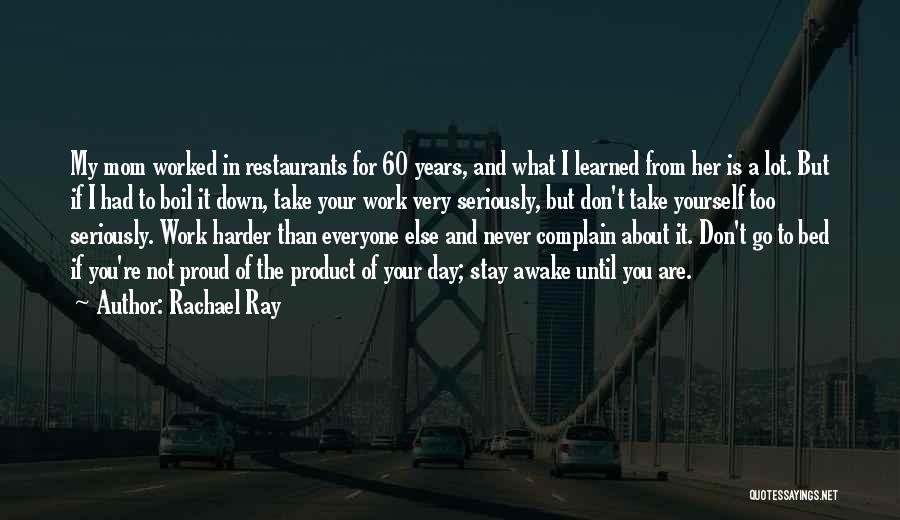 Proud Of Your Work Quotes By Rachael Ray