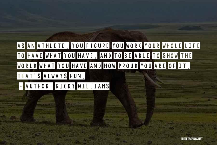 Proud Of Your Work Quotes By Ricky Williams