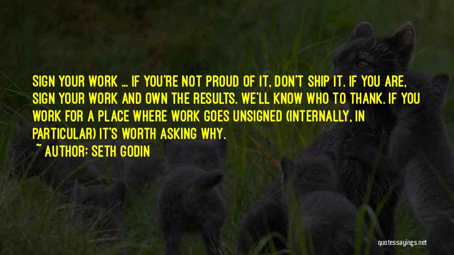 Proud Of Your Work Quotes By Seth Godin