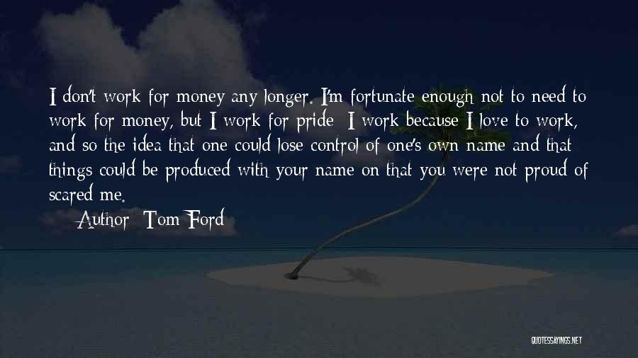 Proud Of Your Work Quotes By Tom Ford