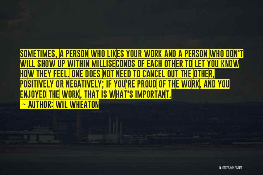 Proud Of Your Work Quotes By Wil Wheaton