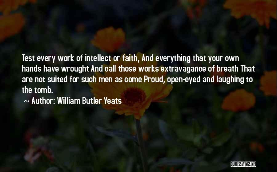 Proud Of Your Work Quotes By William Butler Yeats