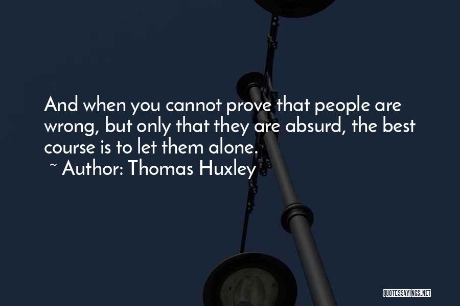 Prove U Wrong Quotes By Thomas Huxley