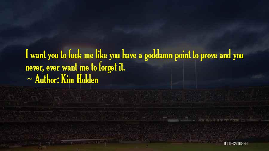 Prove You Want Me Quotes By Kim Holden