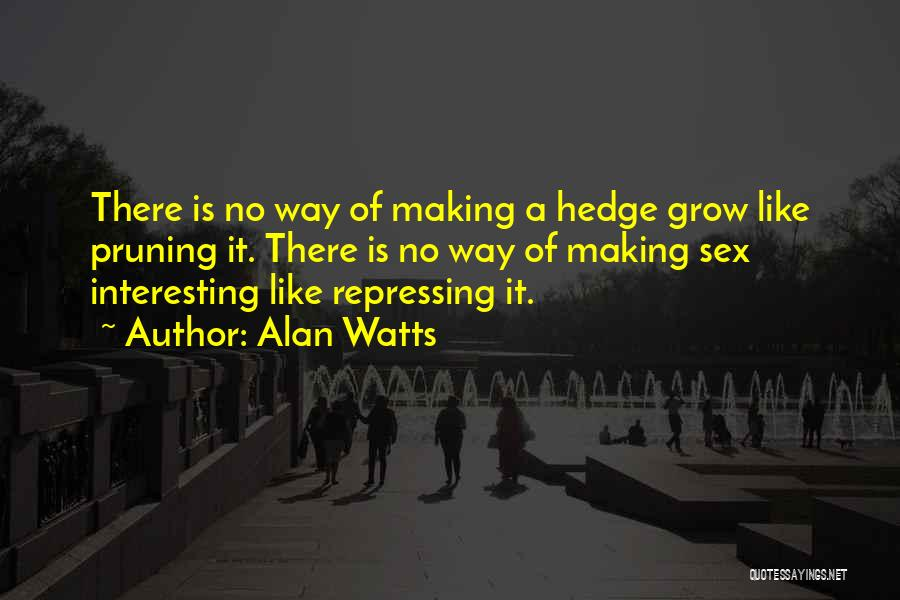 Pruning Quotes By Alan Watts