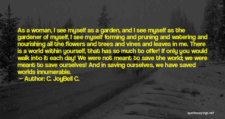 Pruning Quotes By C. JoyBell C.