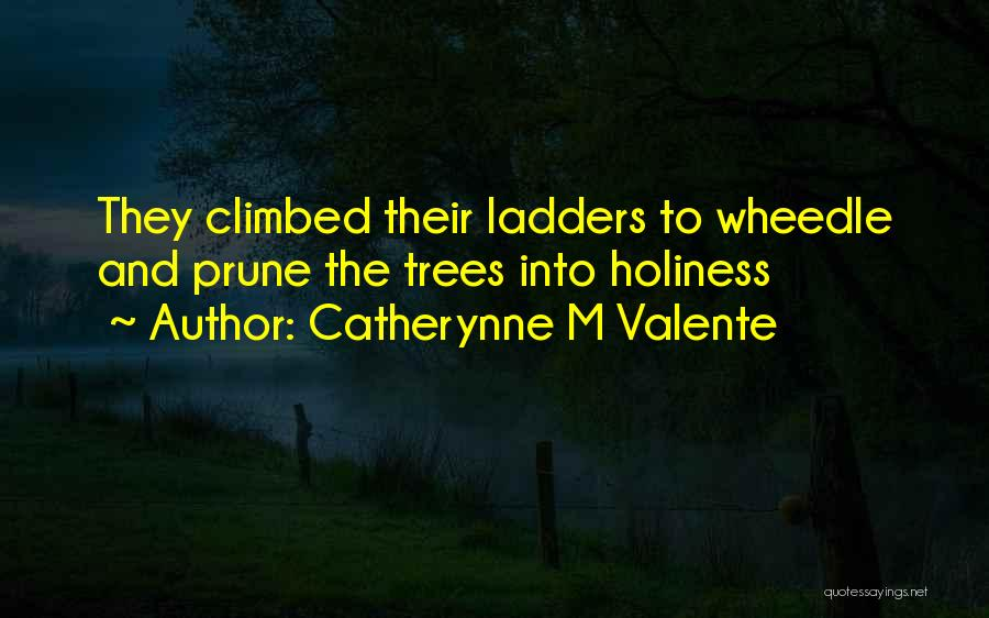 Pruning Quotes By Catherynne M Valente