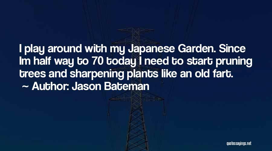 Pruning Quotes By Jason Bateman