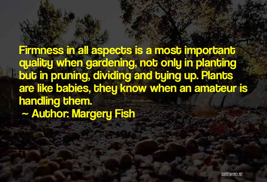 Pruning Quotes By Margery Fish