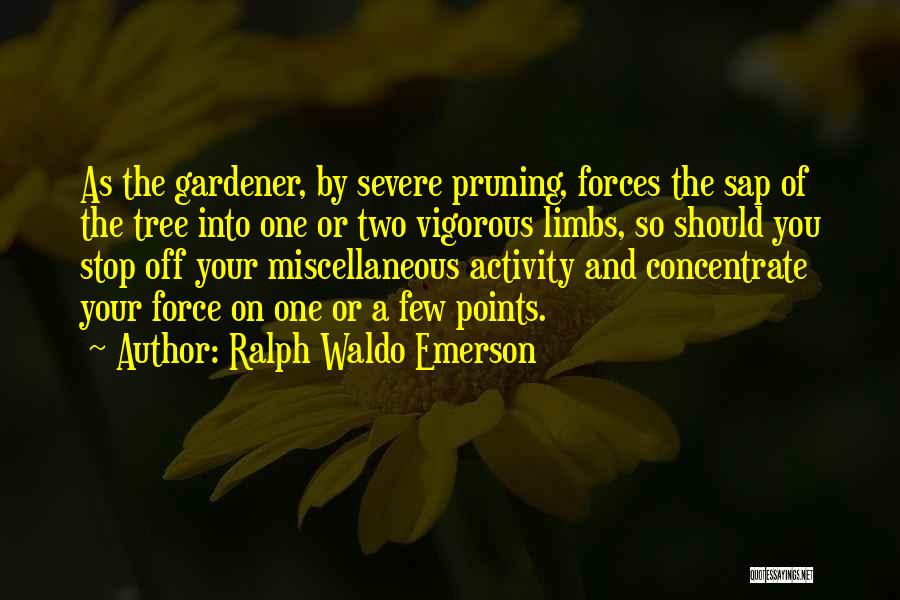 Pruning Quotes By Ralph Waldo Emerson
