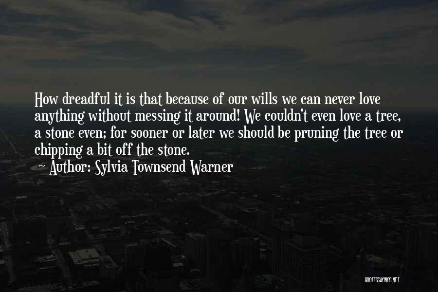 Pruning Quotes By Sylvia Townsend Warner