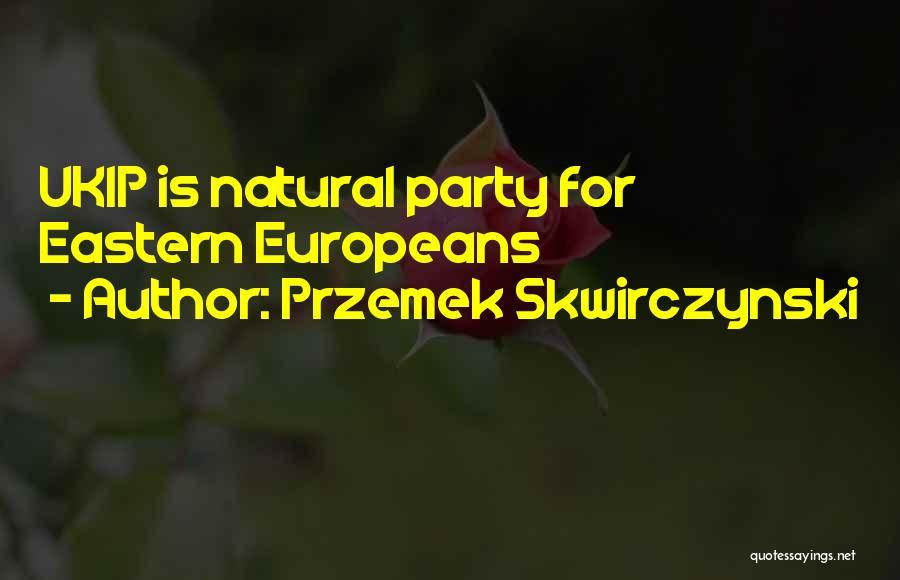 Przemek Skwirczynski Quotes 288952
