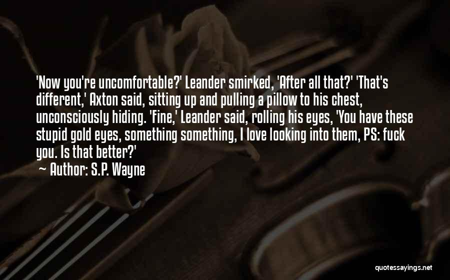 Ps Love Quotes By S.P. Wayne