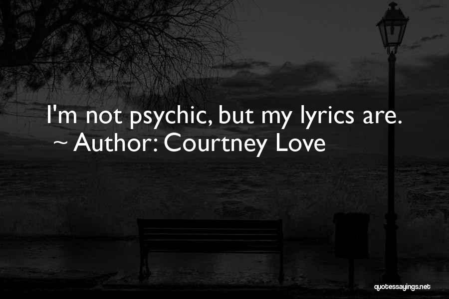 Psychic Love Quotes By Courtney Love