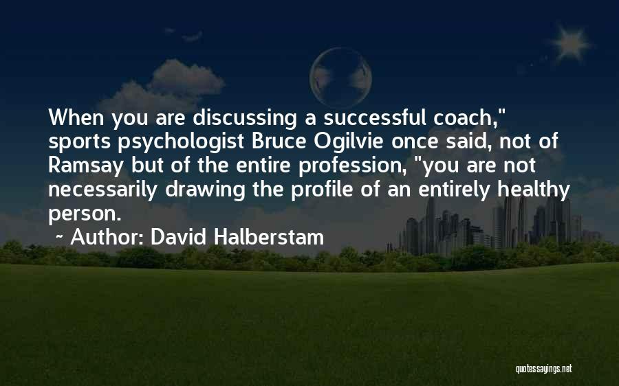 Psychologist Quotes By David Halberstam
