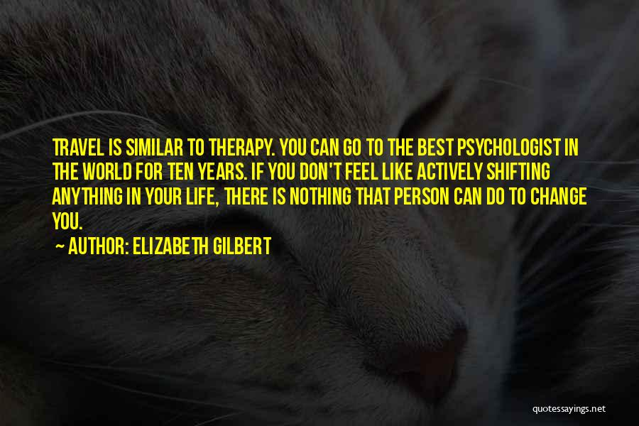 Psychologist Quotes By Elizabeth Gilbert