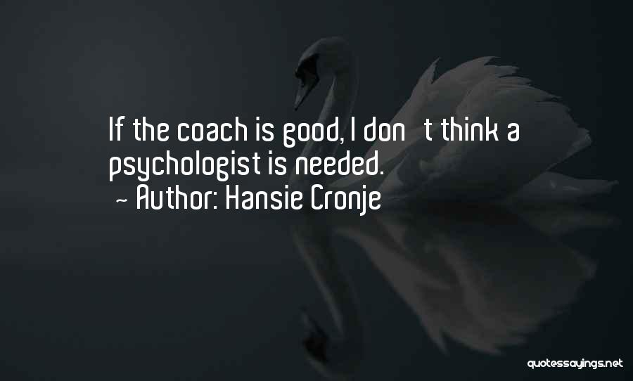 Psychologist Quotes By Hansie Cronje