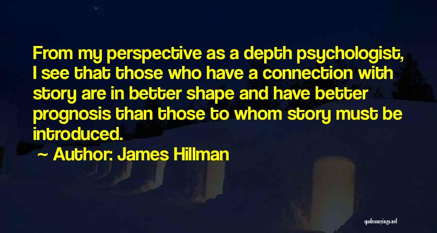 Psychologist Quotes By James Hillman