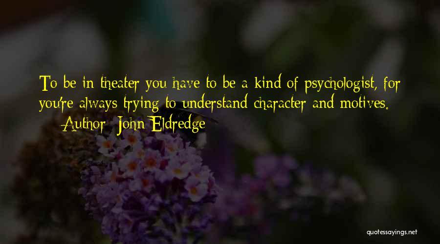Psychologist Quotes By John Eldredge