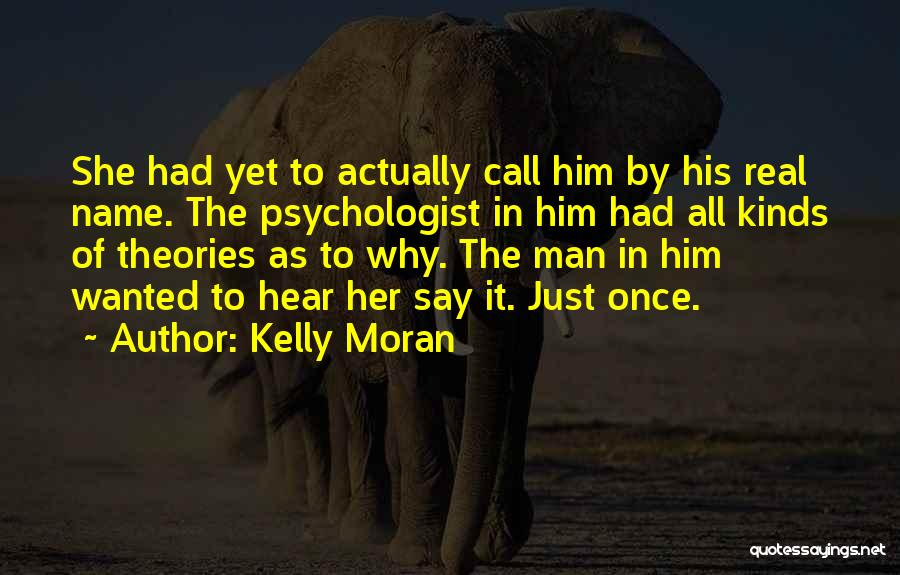 Psychologist Quotes By Kelly Moran