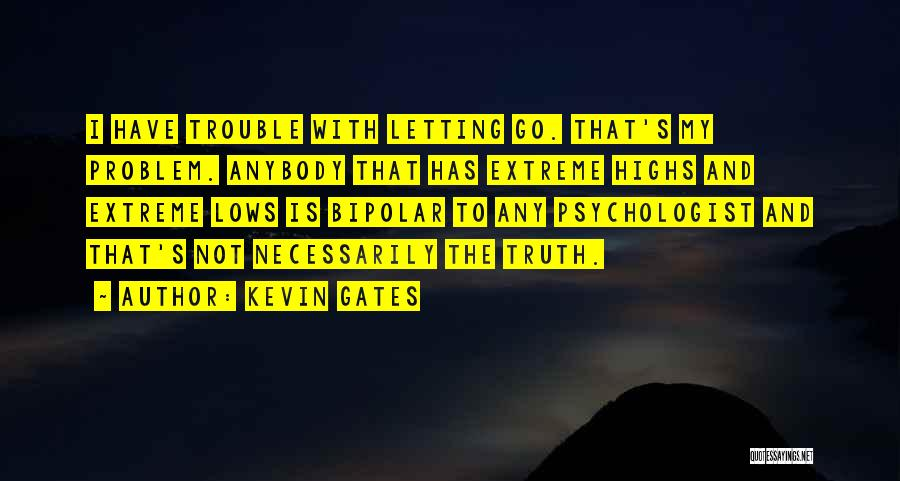 Psychologist Quotes By Kevin Gates