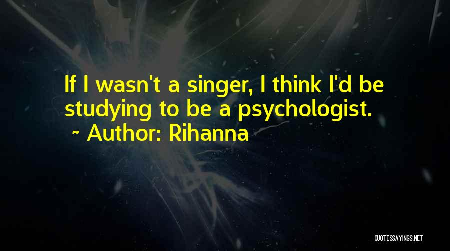 Psychologist Quotes By Rihanna