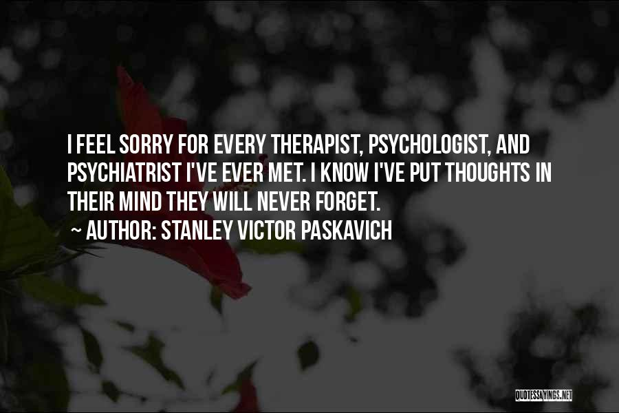 Psychologist Quotes By Stanley Victor Paskavich