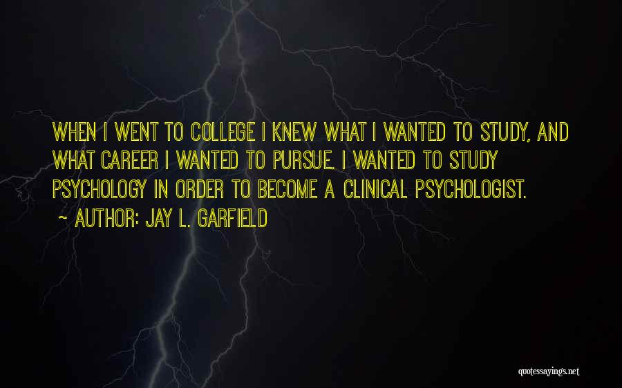 Psychology Careers Quotes By Jay L. Garfield