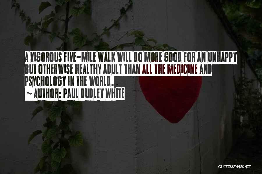 Psychology Quotes By Paul Dudley White