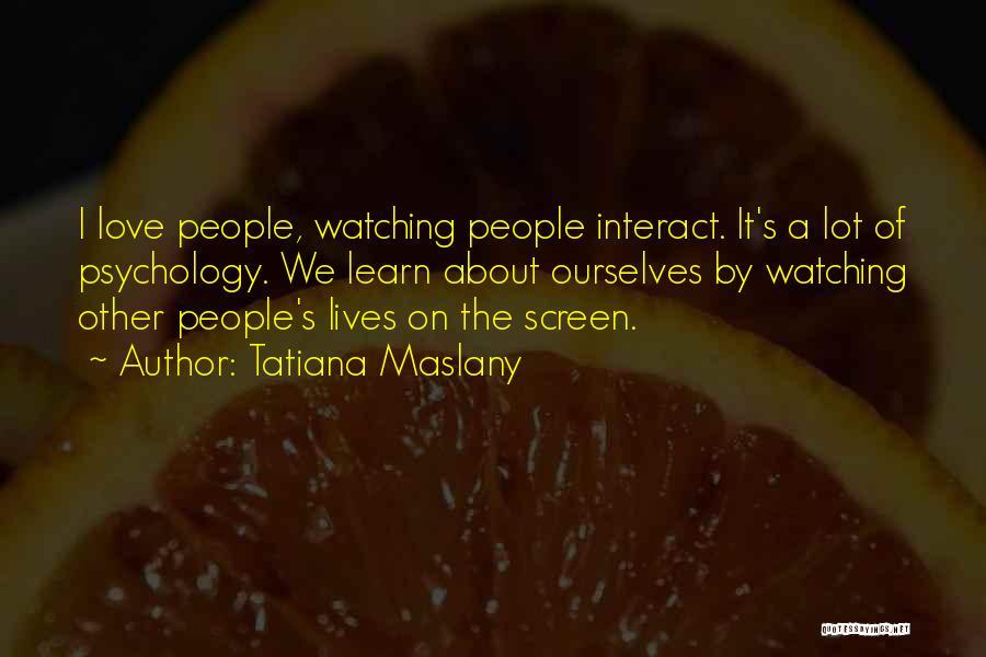 Psychology Quotes By Tatiana Maslany