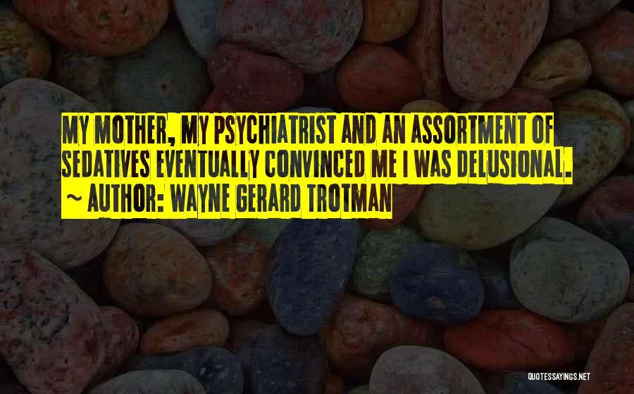 Psychology Quotes By Wayne Gerard Trotman