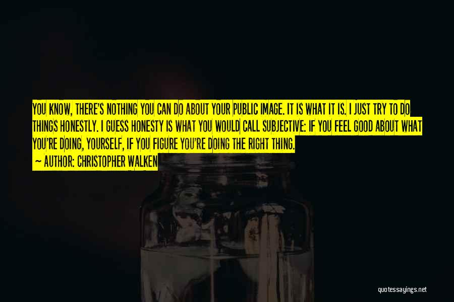 Public Figure Quotes By Christopher Walken