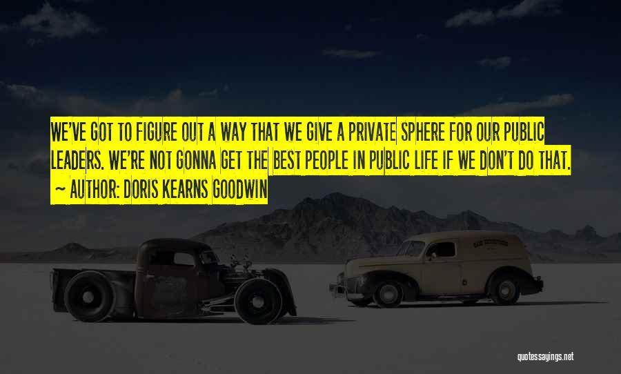 Public Figure Quotes By Doris Kearns Goodwin