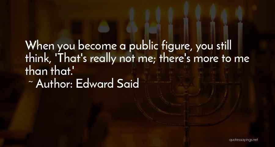 Public Figure Quotes By Edward Said