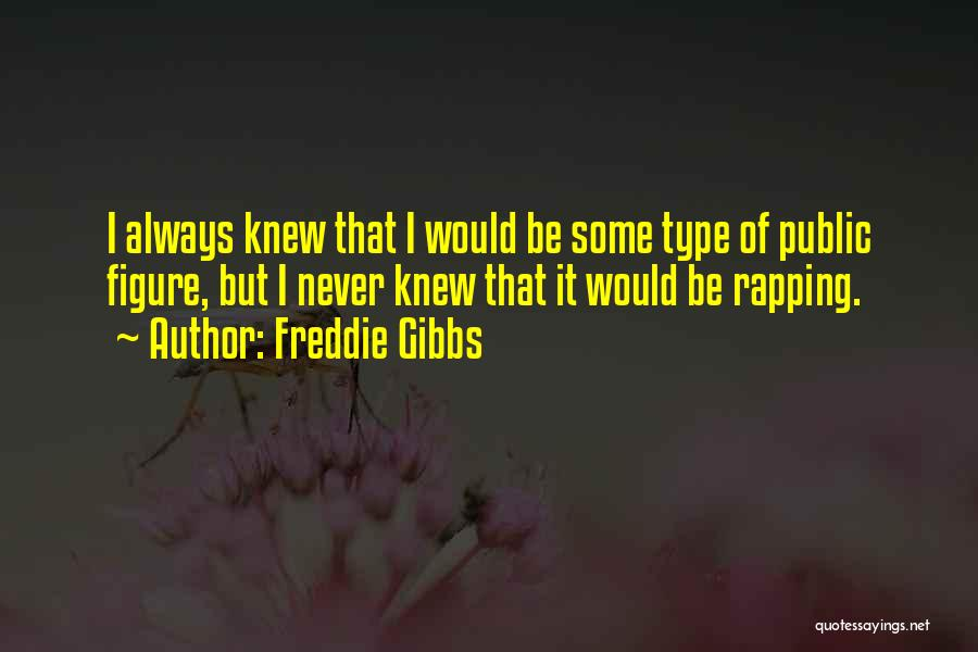 Public Figure Quotes By Freddie Gibbs