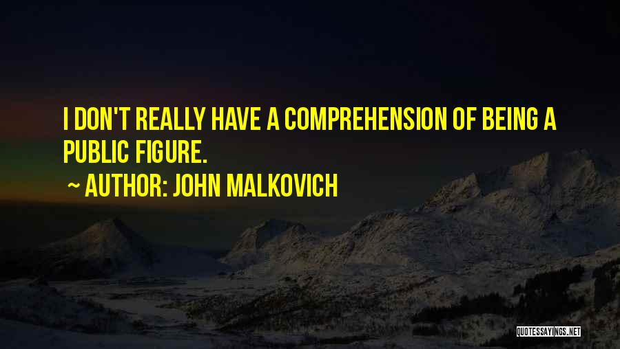 Public Figure Quotes By John Malkovich