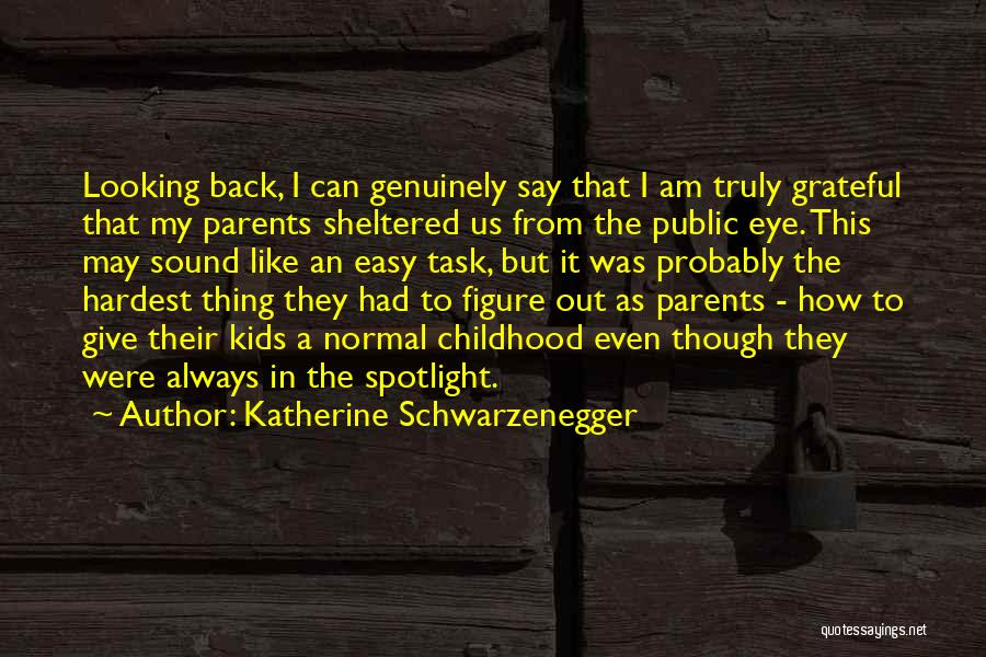 Public Figure Quotes By Katherine Schwarzenegger