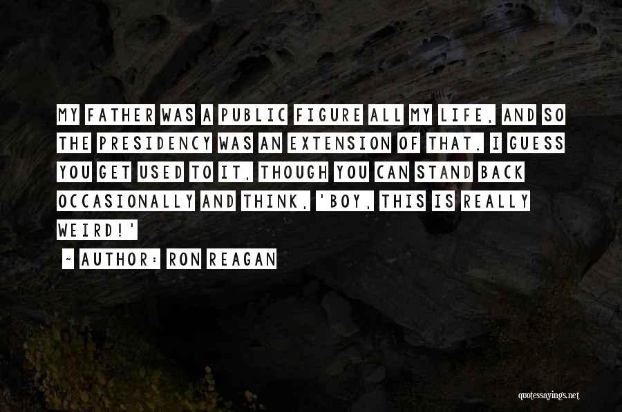 Public Figure Quotes By Ron Reagan
