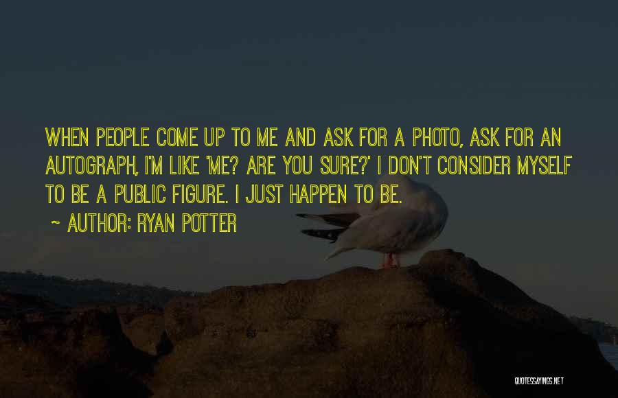 Public Figure Quotes By Ryan Potter