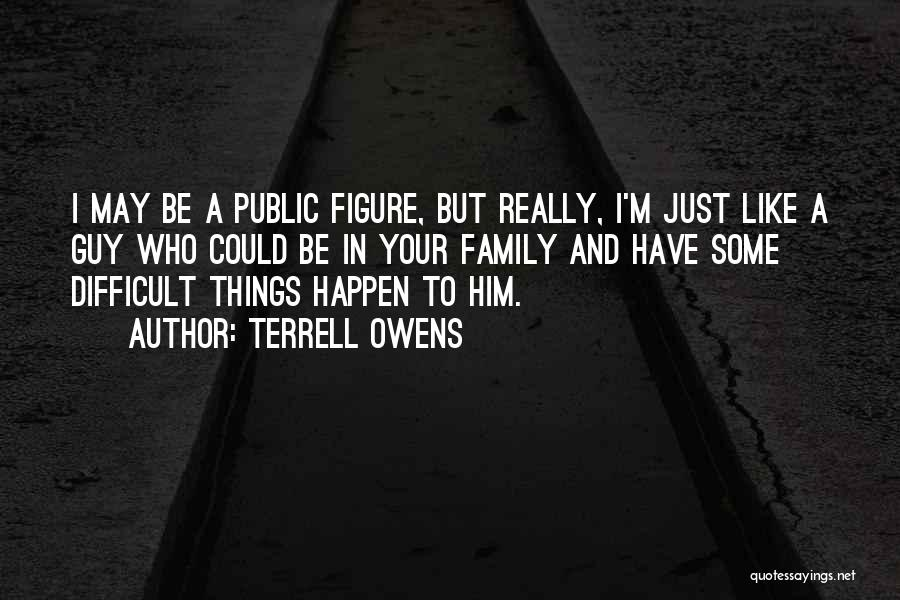 Public Figure Quotes By Terrell Owens